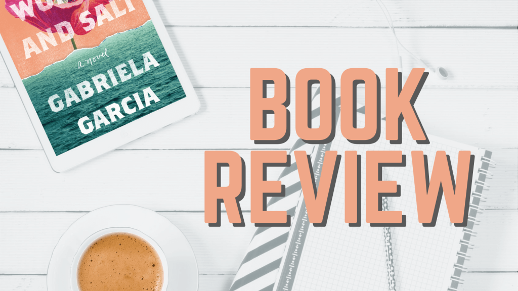 book review. book cover saying of women and salt by gabriela garcia