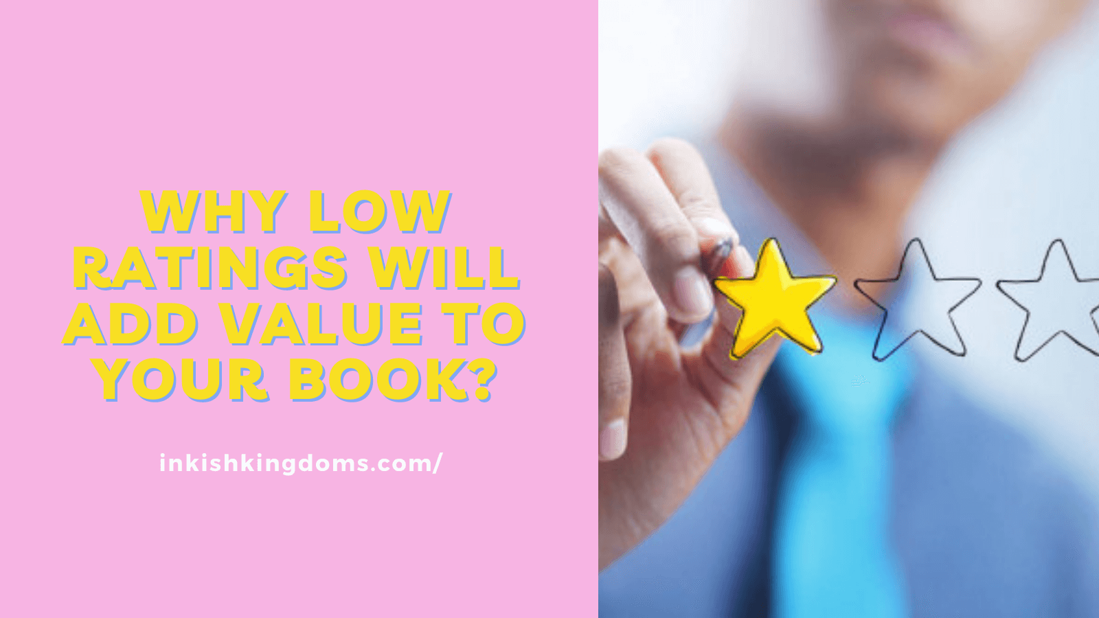 Why low ratings will add value to your book? man drawing a yellow star